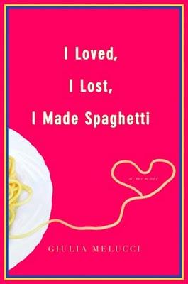 I Loved, I Lost, I Made Spaghetti