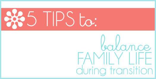 5 tips to balance family life during transition