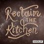 Reclaim the Kitchen